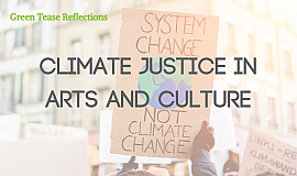 Green Tease Reflections: Climate Justice in Arts and Culture