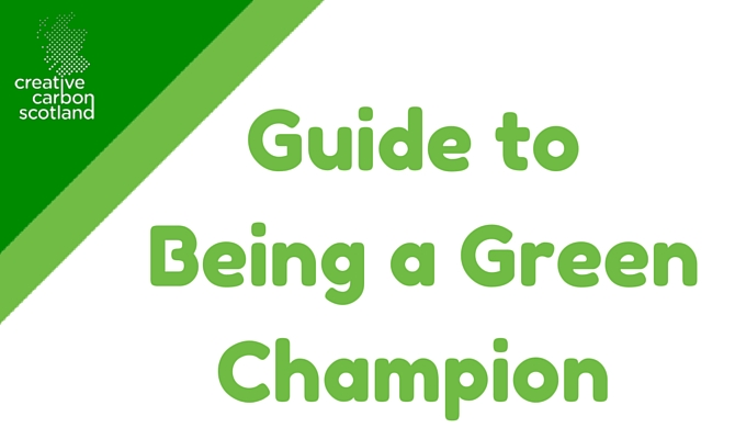 Creative Carbon Scotland's Guide to being a Green Champion