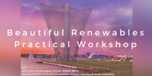 Beautiful RenewablesPractical Workshop
