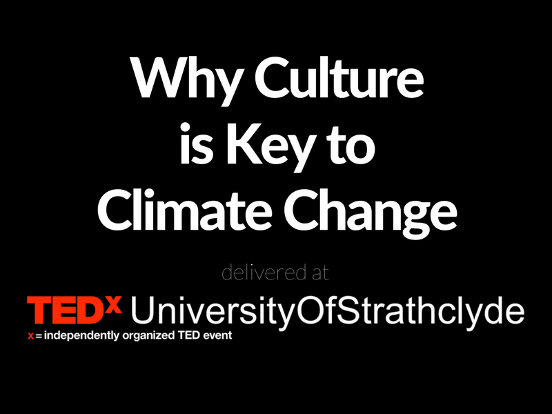 TEDx Talk: Why Culture is the Key to Climate Change