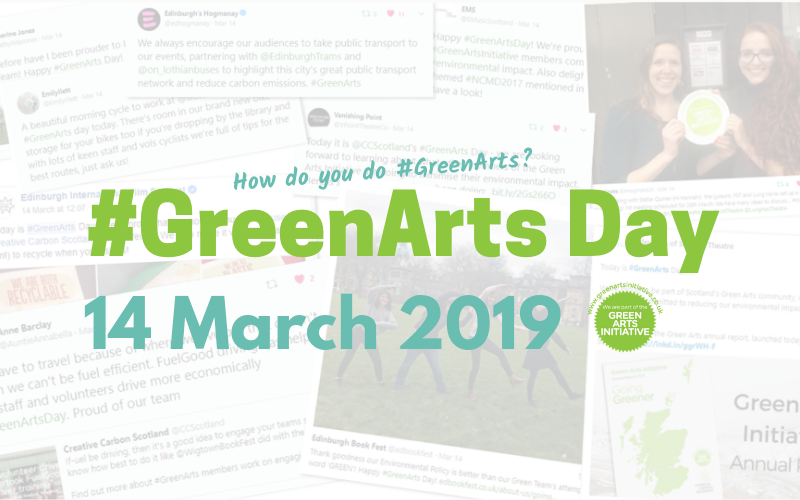 How do YOU do Green Arts? Get planning for #GreenArts Day 2019: Thursday 14 March