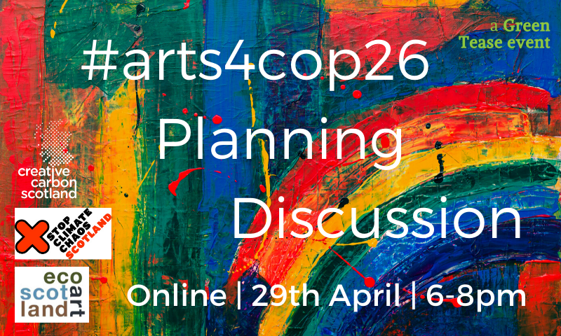 Green Tease Reflections: #arts4cop26 online planning discussion