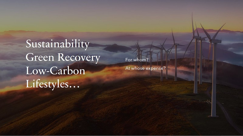 Text says 'Sustainability, Green Recovery, Low Carbon Lifestyles - for whom? at whose expense? Image of wind turbines on rolling hills, with autumnal colours.