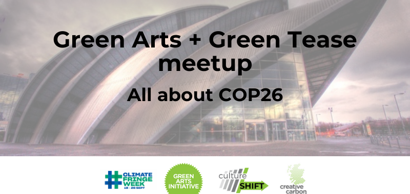 Knocked back image of the armadillo or SEC building in Glasgow with text reading 'Green Arts + Green Tease meetup. All about COP26.'